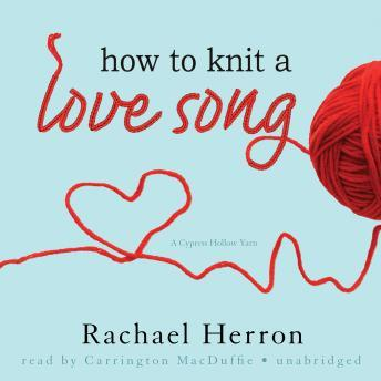 How To Knit a Love Song audio book by Rachel Herron