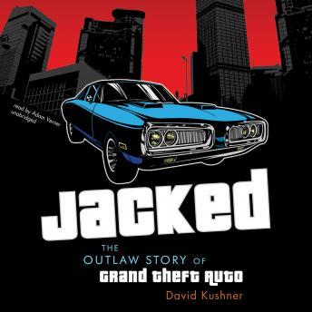 Jacked: The Outlaw Story of Grand Theft Auto audio book by David Kushner
